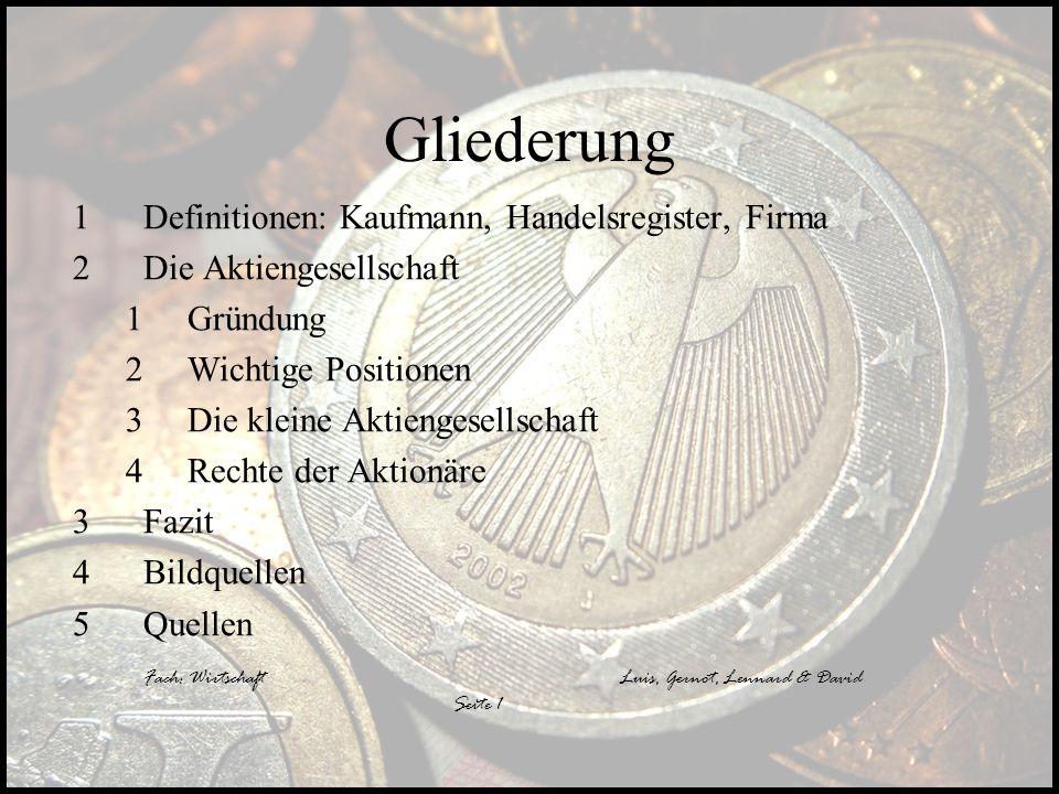 Fach: WirtschaftLuis, Gernot, Lennard & David Gliederung 1Definitionen: Kaufmann, Handelsregister, Firma 2Die Aktiengesellschaft 1Gründung 2Wichtige P