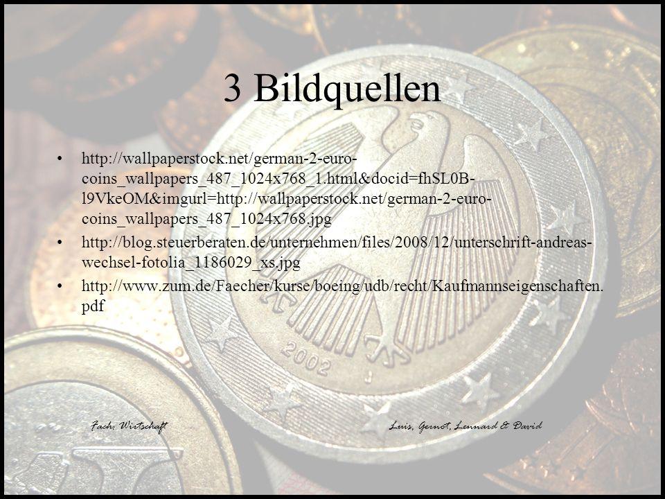 Fach: WirtschaftLuis, Gernot, Lennard & David 3 Bildquellen http://wallpaperstock.net/german-2-euro- coins_wallpapers_487_1024x768_1.html&docid=fhSL0B