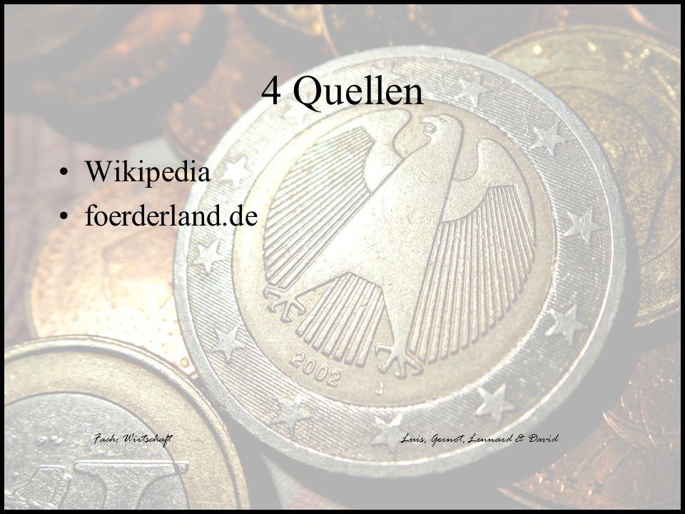 Fach: WirtschaftLuis, Gernot, Lennard & David 4 Quellen Wikipedia foerderland.de