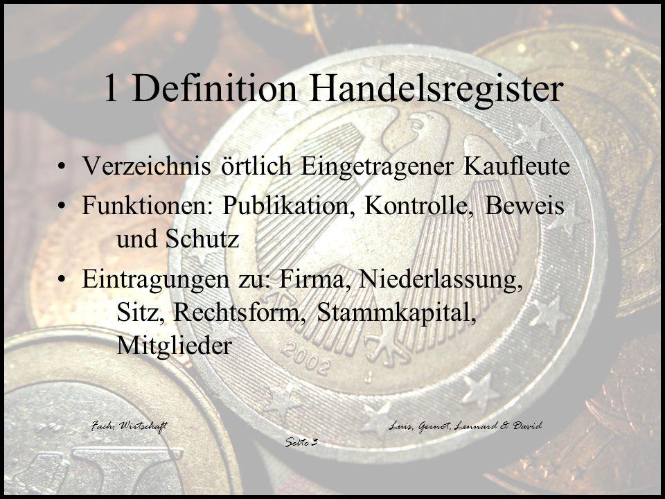 Fach: WirtschaftLuis, Gernot, Lennard & David Seite 3 1 Definition Handelsregister Verzeichnis örtlich Eingetragener Kaufleute Funktionen: Publikation