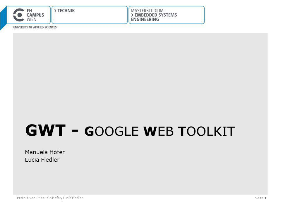 Seite 1 GWT - GOOGLE WEB TOOLKIT Manuela Hofer Lucia Fiedler Erstellt von: Manuela Hofer, Lucia Fiedler