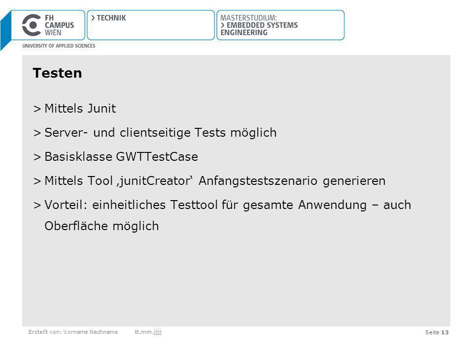Seite 13 Testen >Mittels Junit >Server- und clientseitige Tests möglich >Basisklasse GWTTestCase >Mittels Tool junitCreator Anfangstestszenario generi