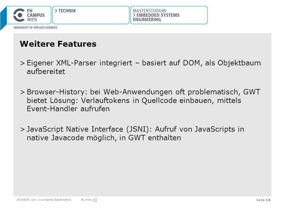 Seite 14 Weitere Features >Eigener XML-Parser integriert – basiert auf DOM, als Objektbaum aufbereitet >Browser-History: bei Web-Anwendungen oft probl
