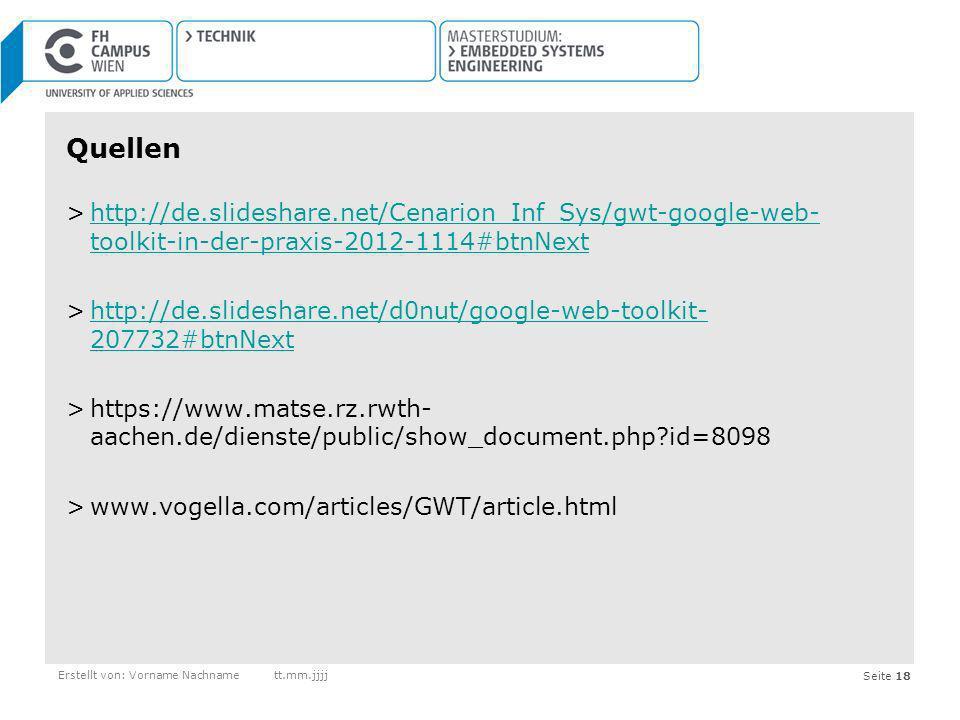 Seite 18Erstellt von: Vorname Nachnamett.mm.jjjj Quellen >http://de.slideshare.net/Cenarion_Inf_Sys/gwt-google-web- toolkit-in-der-praxis-2012-1114#bt