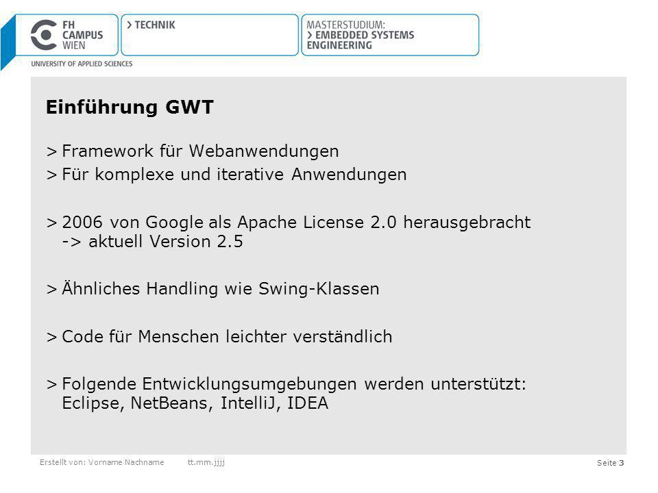 Seite 4 3 Hauptkomponenten >Compiler (Java zu Javascript) Entwicklung von Client und Server kann auf Basis von Java realisiert werden >JRE Emulation Library (Java-API) Versionen von GWT und JSE beachten >Ui Library (GWT-API) Erstellt von: Vorname Nachnamett.mm.jjjj