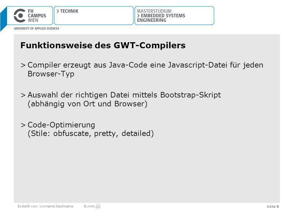 Seite 5 Funktionsweise des GWT-Compilers >Compiler erzeugt aus Java-Code eine Javascript-Datei für jeden Browser-Typ >Auswahl der richtigen Datei mitt