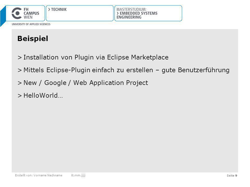 Seite 9 Beispiel >Installation von Plugin via Eclipse Marketplace >Mittels Eclipse-Plugin einfach zu erstellen – gute Benutzerführung >New / Google /