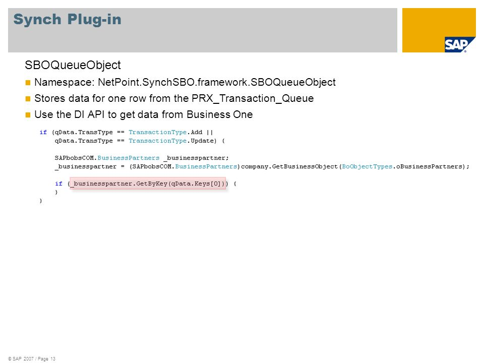 Synch Plug-in SBOQueueObject Namespace: NetPoint.SynchSBO.framework.SBOQueueObject Stores data for one row from the PRX_Transaction_Queue Use the DI A