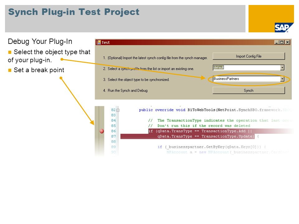 Synch Plug-in Test Project Debug Your Plug-In Select the object type that of your plug-in. Set a break point