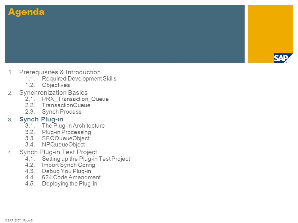 © SAP 2007 / Page 9 1.Prerequisites & Introduction 1.1.Required Development Skills 1.2.Objectives 2. Synchronization Basics 2.1.PRX_Transaction_Queue