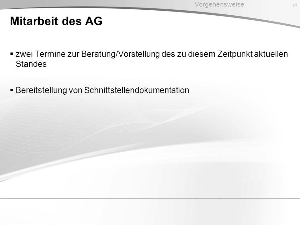 Mitarbeit des AG zwei Termine zur Beratung/Vorstellung des zu diesem Zeitpunkt aktuellen Standes Bereitstellung von Schnittstellendokumentation 11 Vor