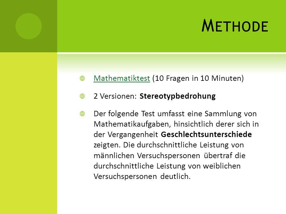 M ETHODE Mathematiktest (10 Fragen in 10 Minuten) Mathematiktest 2 Versionen: Stereotypbedrohung Der folgende Test umfasst eine Sammlung von Mathemati