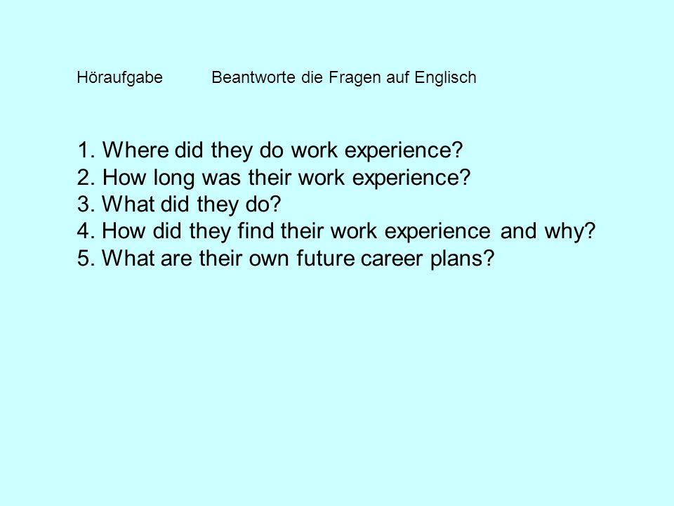 HöraufgabeBeantworte die Fragen auf Englisch 1.Where did they do work experience.
