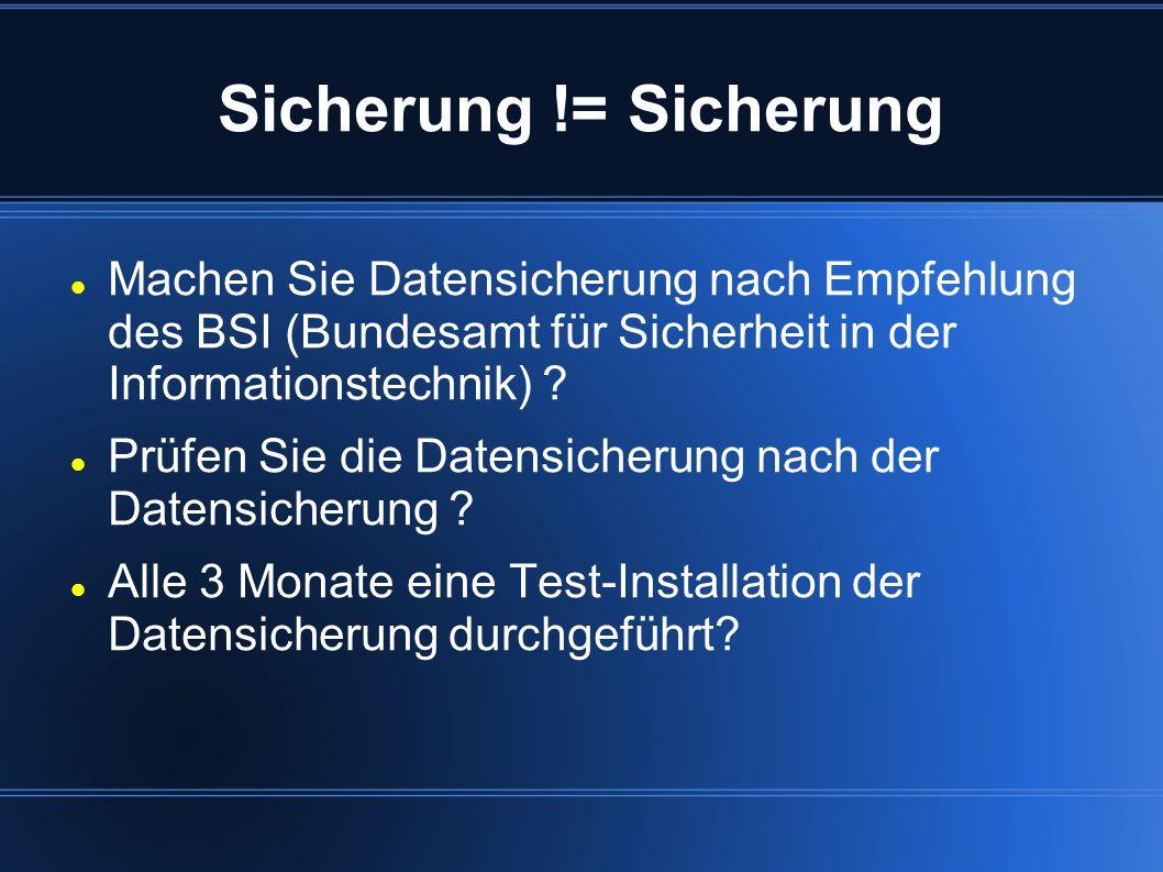 Sicherung != Sicherung Machen Sie Datensicherung nach Empfehlung des BSI (Bundesamt für Sicherheit in der Informationstechnik) ? Prüfen Sie die Datens