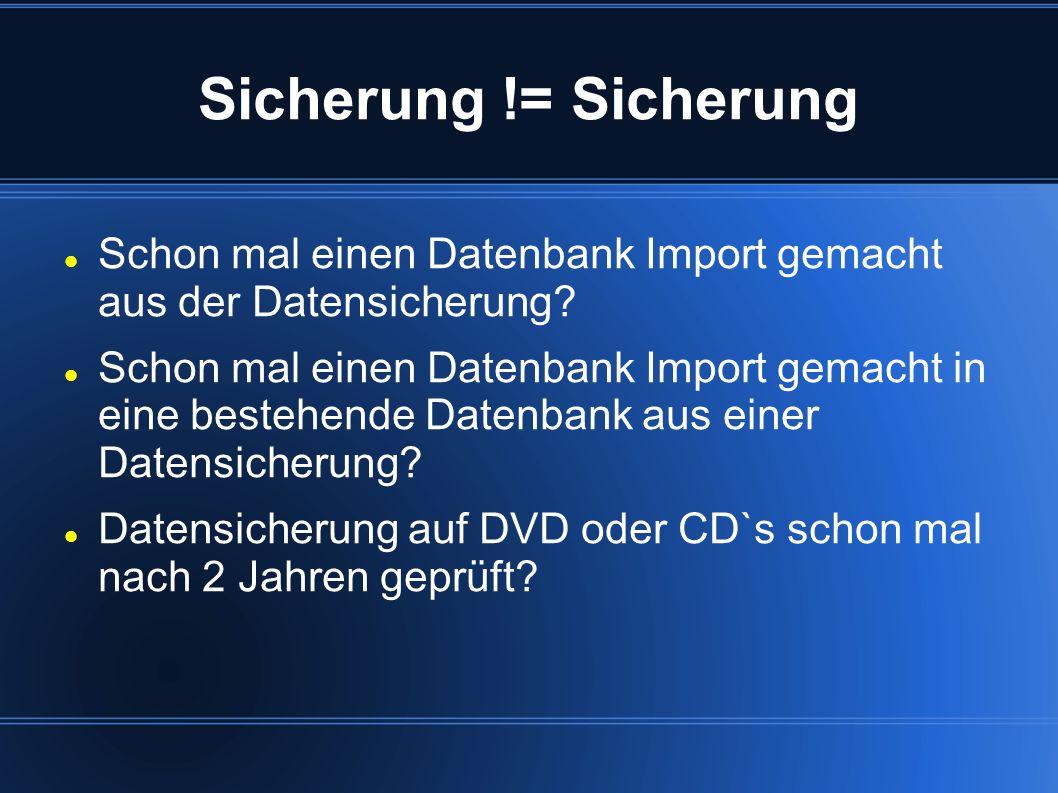 Sicherung != Sicherung Schon mal einen Datenbank Import gemacht aus der Datensicherung? Schon mal einen Datenbank Import gemacht in eine bestehende Da