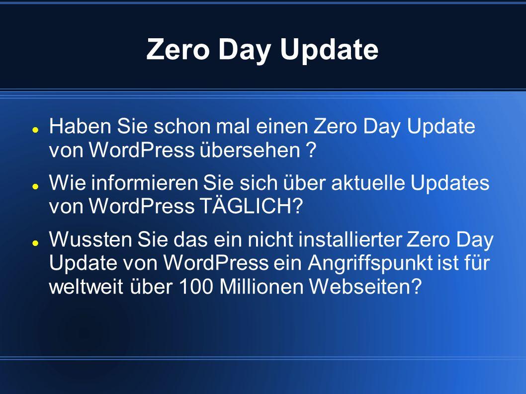 Zero Day Update Haben Sie schon mal einen Zero Day Update von WordPress übersehen ? Wie informieren Sie sich über aktuelle Updates von WordPress TÄGLI