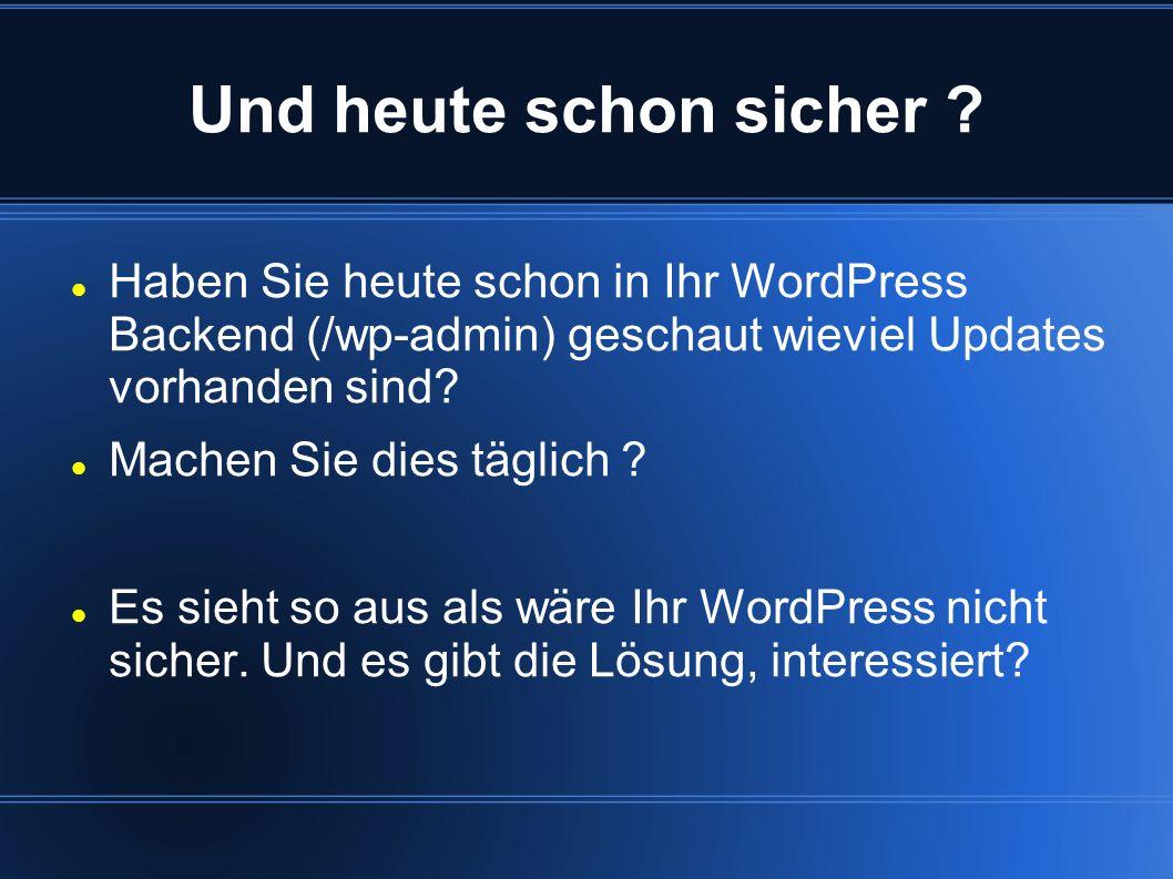 Und heute schon sicher ? Haben Sie heute schon in Ihr WordPress Backend (/wp-admin) geschaut wieviel Updates vorhanden sind? Machen Sie dies täglich ?