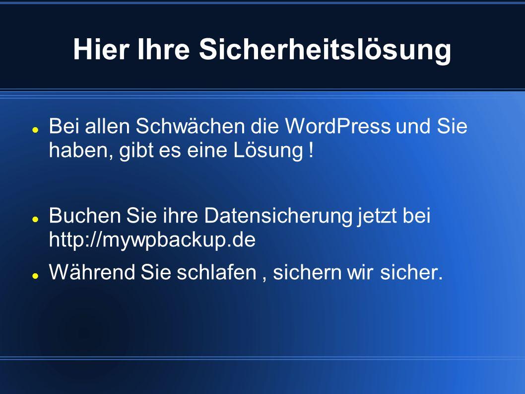Hier Ihre Sicherheitslösung Bei allen Schwächen die WordPress und Sie haben, gibt es eine Lösung ! Buchen Sie ihre Datensicherung jetzt bei http://myw