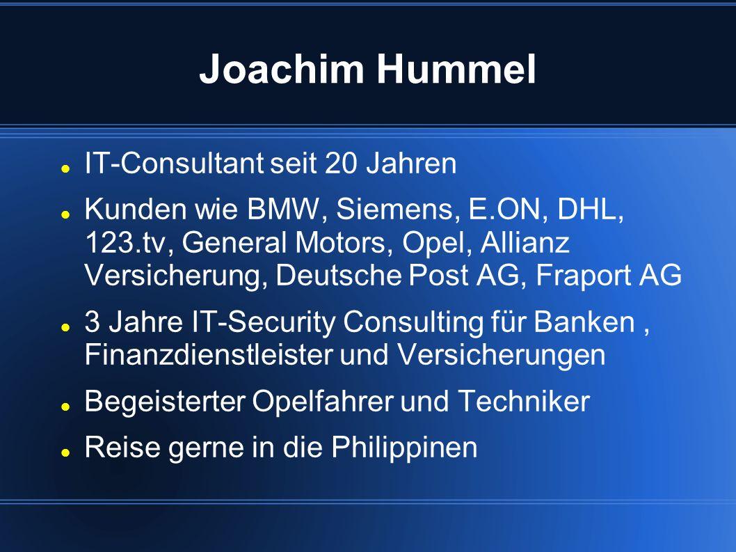 Joachim Hummel IT-Consultant seit 20 Jahren Kunden wie BMW, Siemens, E.ON, DHL, 123.tv, General Motors, Opel, Allianz Versicherung, Deutsche Post AG,