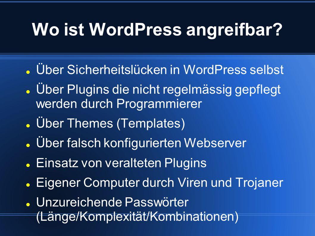 Wo ist WordPress angreifbar? Über Sicherheitslücken in WordPress selbst Über Plugins die nicht regelmässig gepflegt werden durch Programmierer Über Th