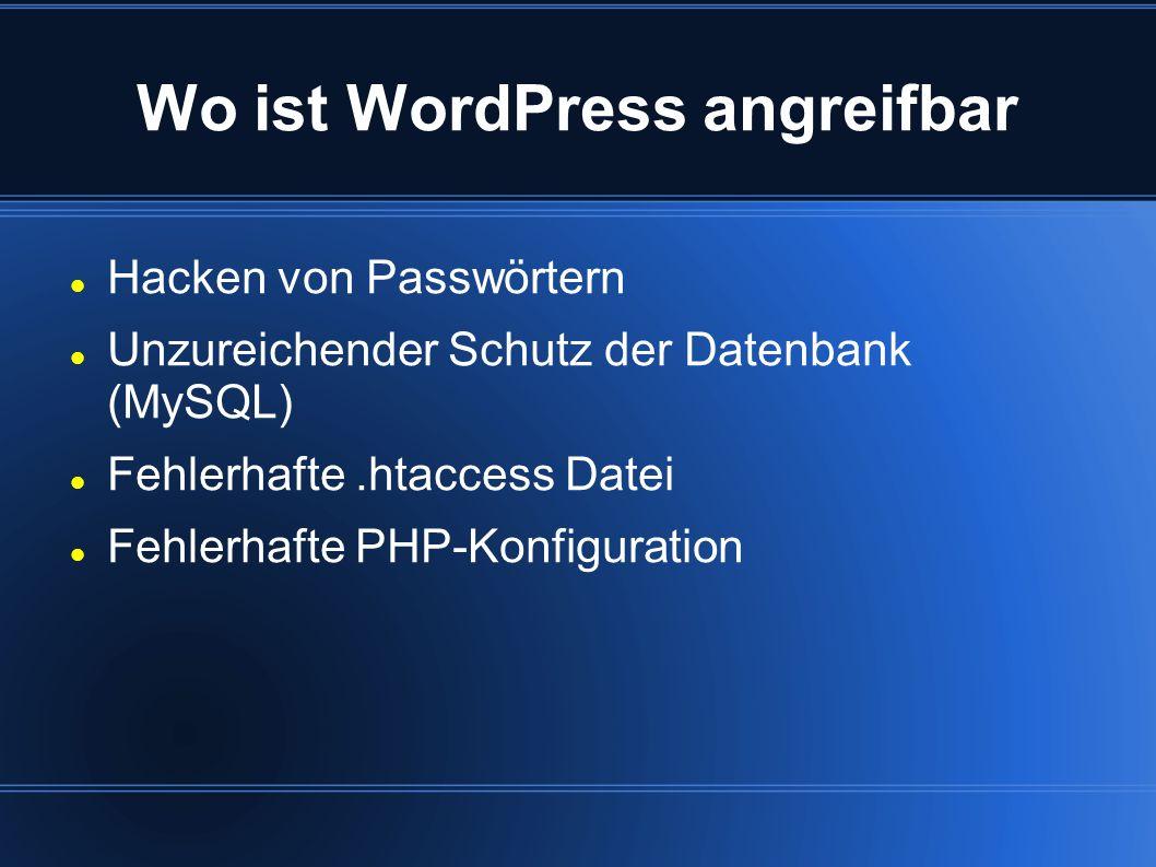 Wo ist WordPress angreifbar Hacken von Passwörtern Unzureichender Schutz der Datenbank (MySQL) Fehlerhafte.htaccess Datei Fehlerhafte PHP-Konfiguratio