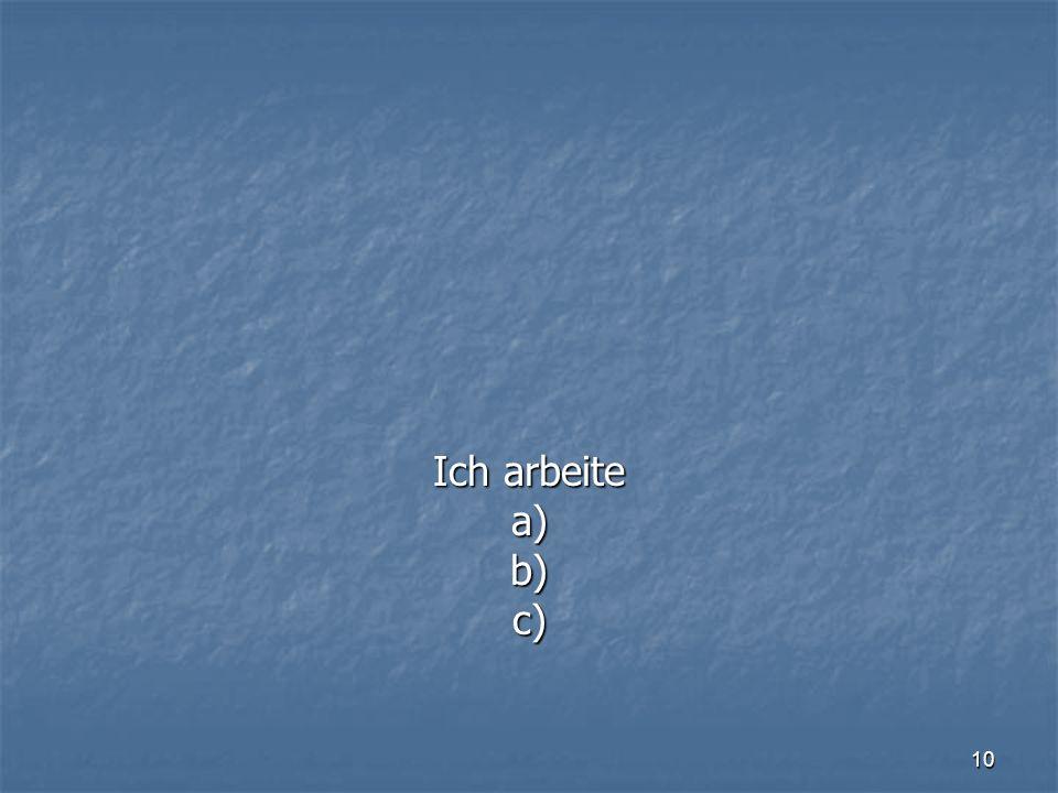10 Ich arbeite a)b)c)