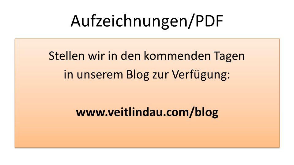 Aufzeichnungen/PDF Stellen wir in den kommenden Tagen in unserem Blog zur Verfügung: www.veitlindau.com/blog Stellen wir in den kommenden Tagen in uns