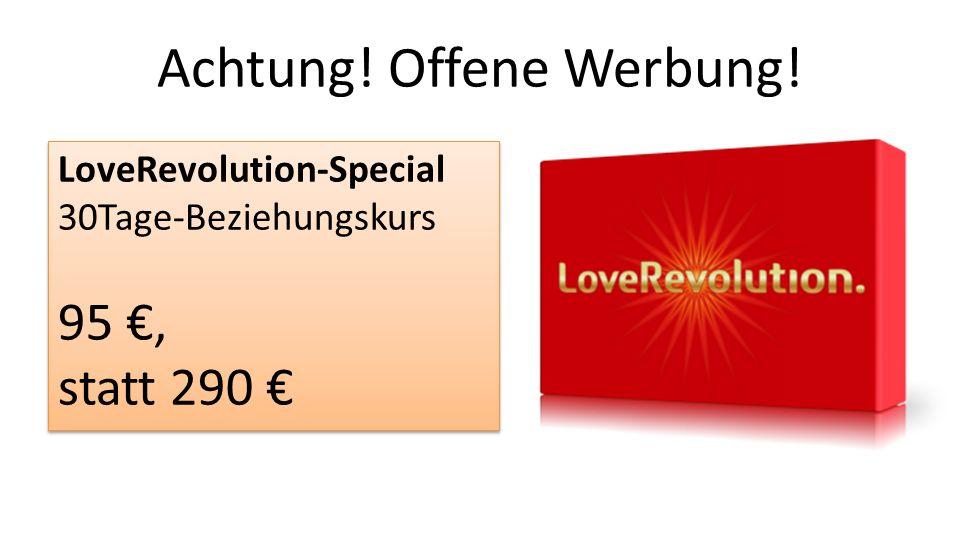 Achtung! Offene Werbung! LoveRevolution-Special 30Tage-Beziehungskurs 95, statt 290 LoveRevolution-Special 30Tage-Beziehungskurs 95, statt 290