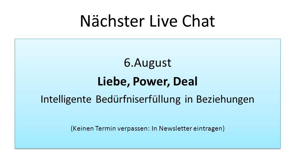 Nächster Live Chat 6.August Liebe, Power, Deal Intelligente Bedürfniserfüllung in Beziehungen (Keinen Termin verpassen: In Newsletter eintragen) 6.Aug