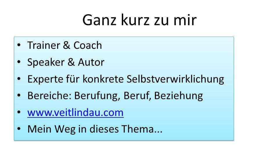 Ganz kurz zu mir Trainer & Coach Speaker & Autor Experte für konkrete Selbstverwirklichung Bereiche: Berufung, Beruf, Beziehung www.veitlindau.com Mei
