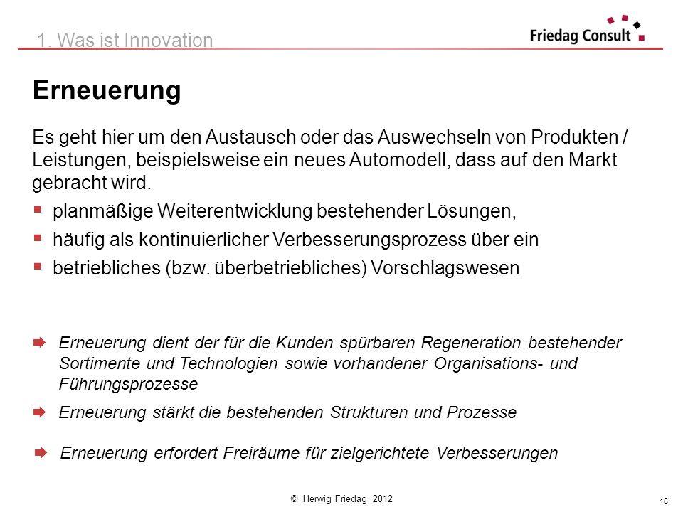 © Herwig Friedag 2012 Erneuerung Es geht hier um den Austausch oder das Auswechseln von Produkten / Leistungen, beispielsweise ein neues Automodell, d