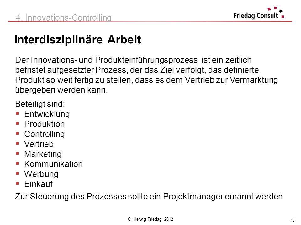 © Herwig Friedag 2012 48 Interdisziplinäre Arbeit Der Innovations- und Produkteinführungsprozess ist ein zeitlich befristet aufgesetzter Prozess, der