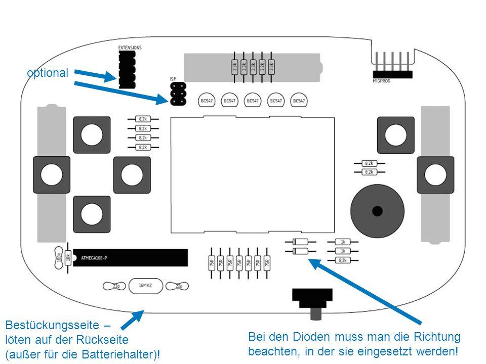 Bei den Dioden muss man die Richtung beachten, in der sie eingesetzt werden! optional Bestückungsseite – löten auf der Rückseite (außer für die Batter
