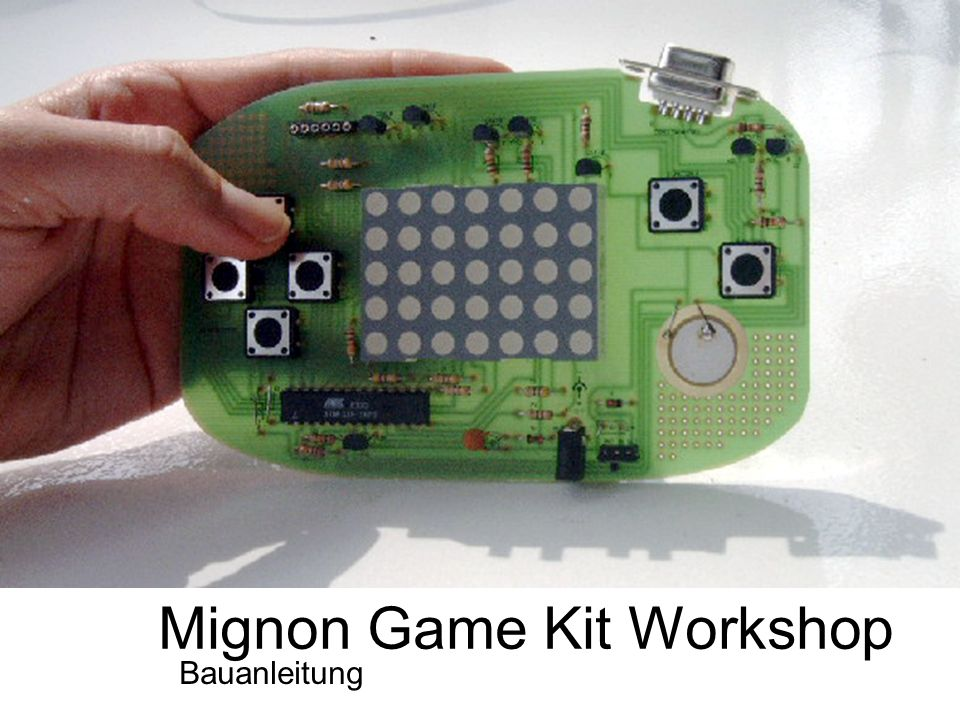 Mignon Game Kit Workshop Bauanleitung