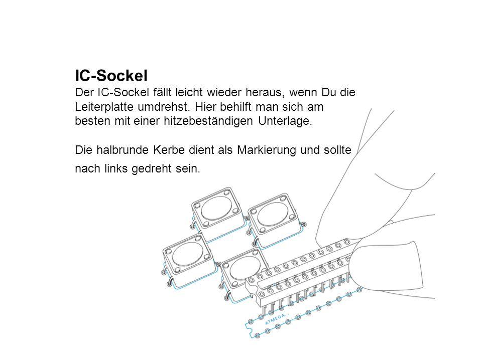 IC-Sockel Der IC-Sockel fällt leicht wieder heraus, wenn Du die Leiterplatte umdrehst. Hier behilft man sich am besten mit einer hitzebeständigen Unte