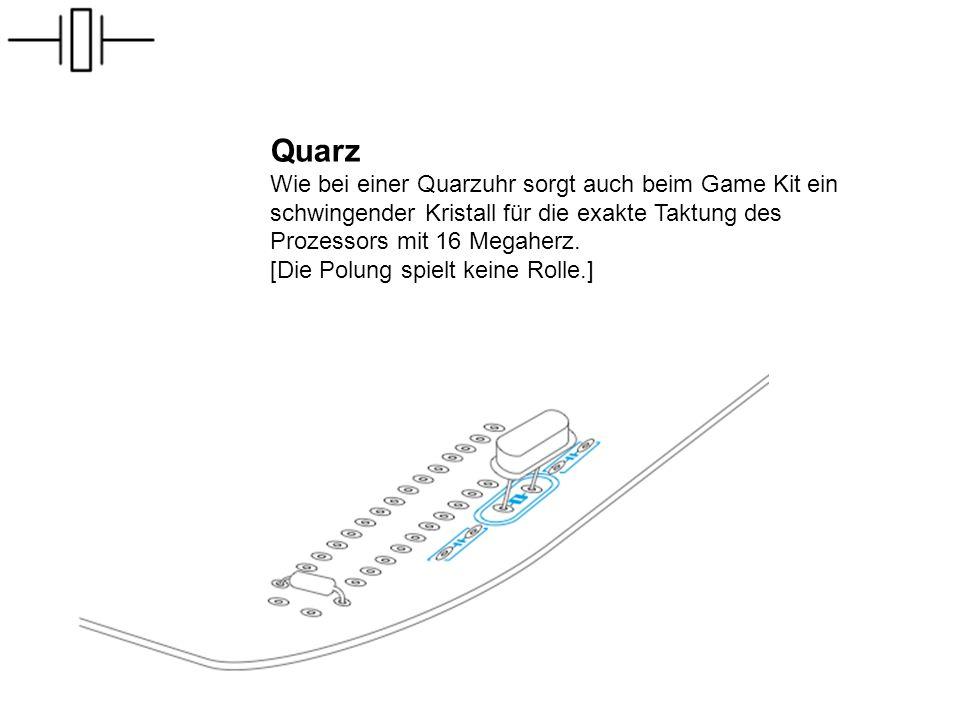 Quarz Wie bei einer Quarzuhr sorgt auch beim Game Kit ein schwingender Kristall für die exakte Taktung des Prozessors mit 16 Megaherz. [Die Polung spi