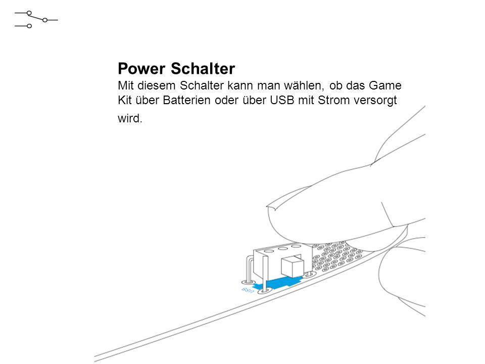Power Schalter Mit diesem Schalter kann man wählen, ob das Game Kit über Batterien oder über USB mit Strom versorgt wird.
