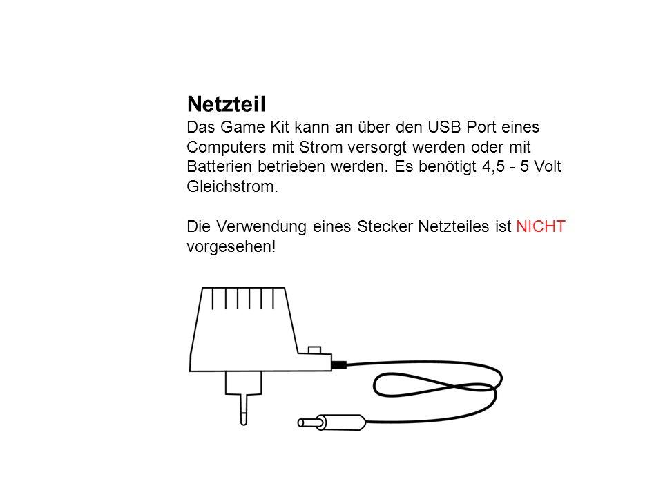 Netzteil Das Game Kit kann an über den USB Port eines Computers mit Strom versorgt werden oder mit Batterien betrieben werden. Es benötigt 4,5 - 5 Vol
