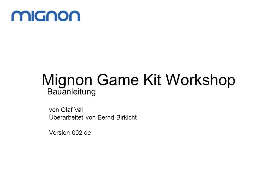 Mignon Game Kit Workshop Bauanleitung von Olaf Val Überarbeitet von Bernd Birkicht Version 002 de