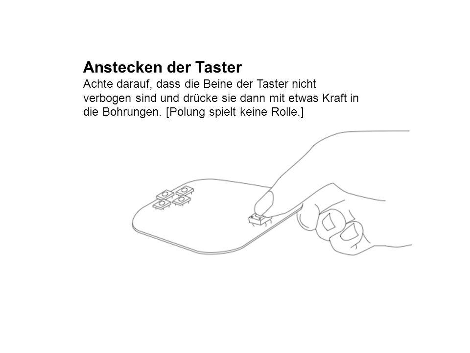 Anstecken der Taster Achte darauf, dass die Beine der Taster nicht verbogen sind und drücke sie dann mit etwas Kraft in die Bohrungen. [Polung spielt