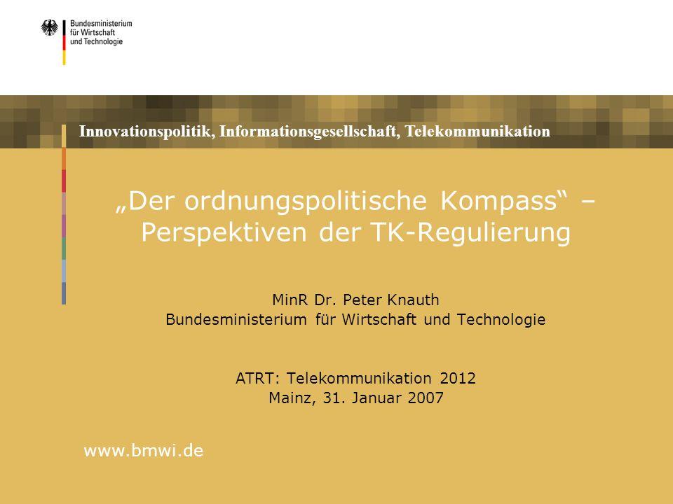 Innovationspolitik, Informationsgesellschaft, Telekommunikation www.bmwi.de Der ordnungspolitische Kompass – Perspektiven der TK-Regulierung MinR Dr.