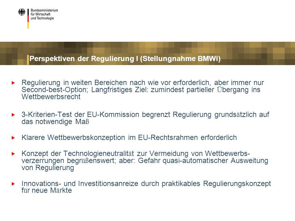Perspektiven der Regulierung I (Stellungnahme BMWi) Regulierung in weiten Bereichen nach wie vor erforderlich, aber immer nur Second-best-Option; Lang