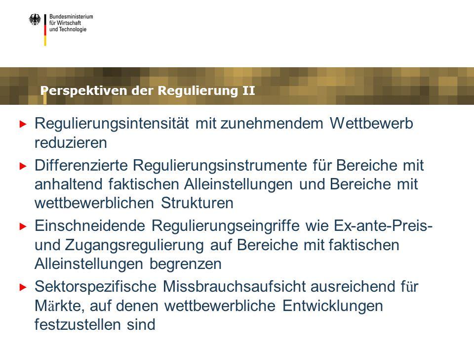 Perspektiven der Regulierung II Regulierungsintensität mit zunehmendem Wettbewerb reduzieren Differenzierte Regulierungsinstrumente für Bereiche mit a