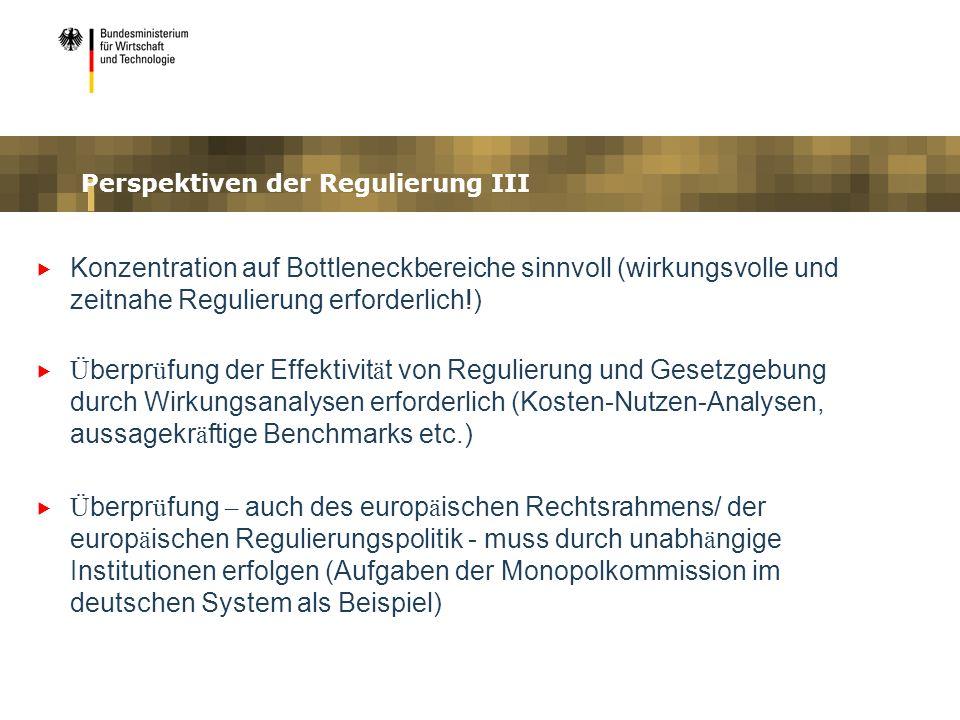 Perspektiven der Regulierung III Konzentration auf Bottleneckbereiche sinnvoll (wirkungsvolle und zeitnahe Regulierung erforderlich!) Ü berpr ü fung d