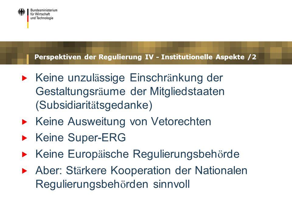 Perspektiven der Regulierung IV - Institutionelle Aspekte /2 Keine unzul ä ssige Einschr ä nkung der Gestaltungsr ä ume der Mitgliedstaaten (Subsidiar