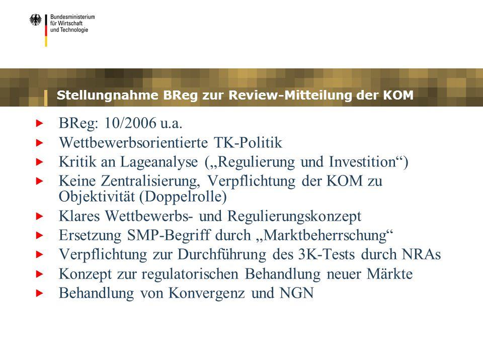 Stellungnahme BReg zur Review-Mitteilung der KOM BReg: 10/2006 u.a. Wettbewerbsorientierte TK-Politik Kritik an Lageanalyse (Regulierung und Investiti