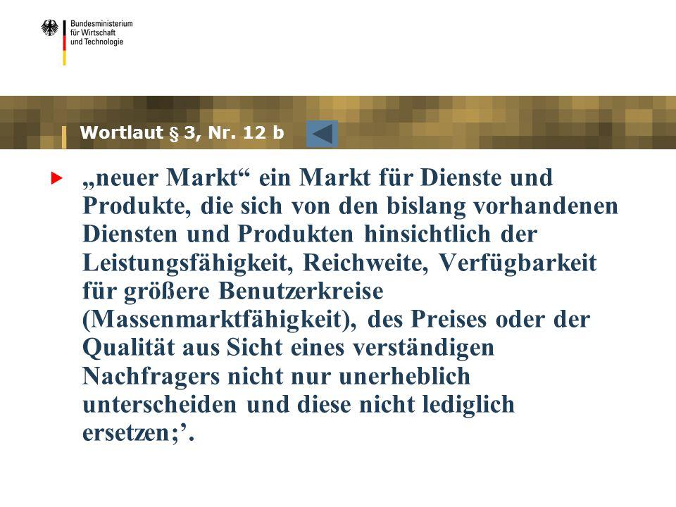 Wortlaut § 3, Nr. 12 b neuer Markt ein Markt für Dienste und Produkte, die sich von den bislang vorhandenen Diensten und Produkten hinsichtlich der Le