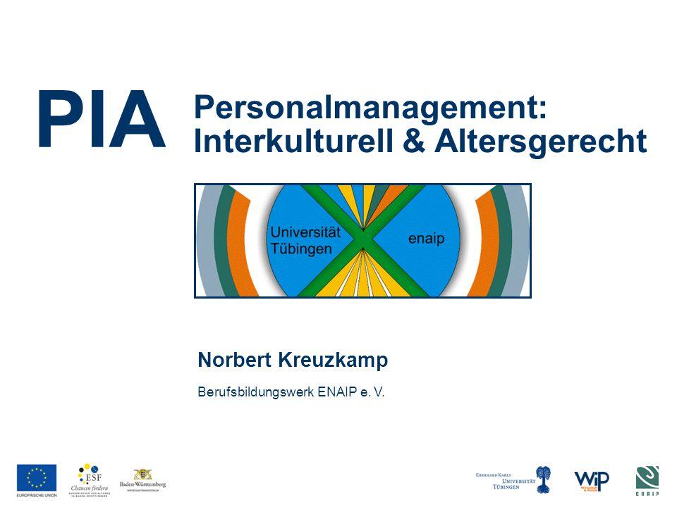 Personalmanagement: Interkulturell & Altersgerecht Norbert Kreuzkamp Berufsbildungswerk ENAIP e. V. PIA