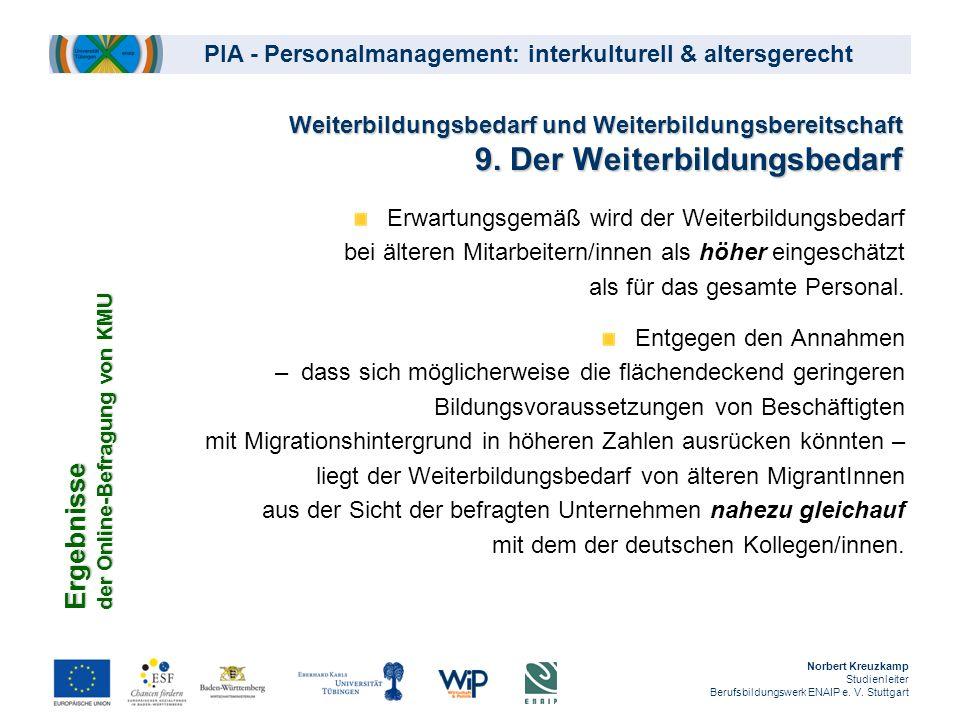 PIA - Personalmanagement: interkulturell & altersgerecht Weiterbildungsbedarf und Weiterbildungsbereitschaft 9. Der Weiterbildungsbedarf Erwartungsgem