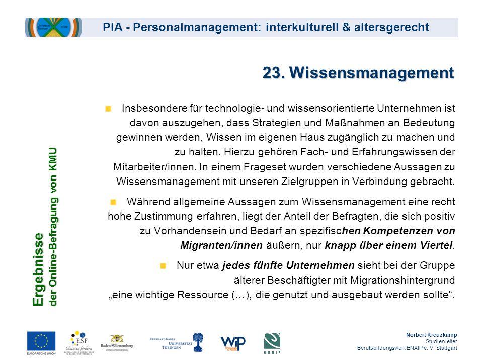 PIA - Personalmanagement: interkulturell & altersgerecht 23. Wissensmanagement Insbesondere für technologie- und wissensorientierte Unternehmen ist da
